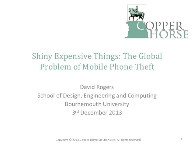 Shiny Expensive Things: The Global Problem of Mobile Phone Theft David Rogers School of Design, Engineering and Computing ...