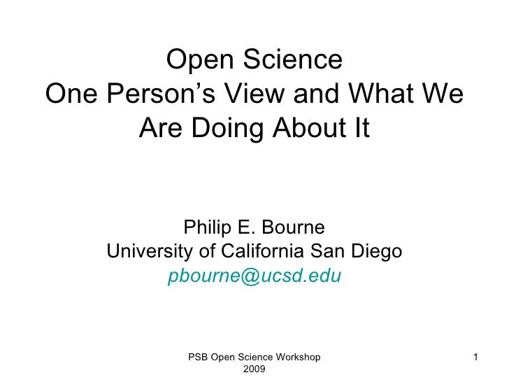 Open Science One Person's View and What We Are Doing About It Philip E. Bourne University of California San Diego [email_a...