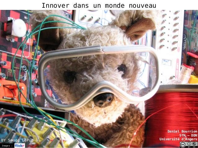 Images : Daniel Bourrion STN – DDN Université d'Angers Innover dans un monde nouveau BY Snugg LePup