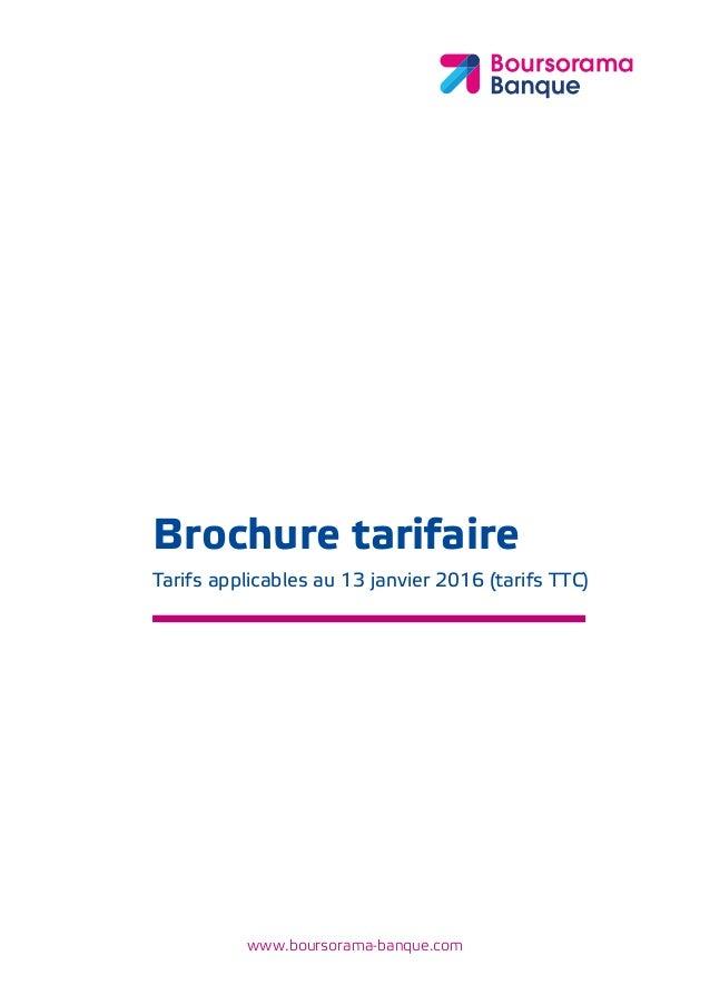 www.boursorama-banque.com Brochure tarifaire Tarifs applicables au 13 janvier 2016 (tarifs TTC)