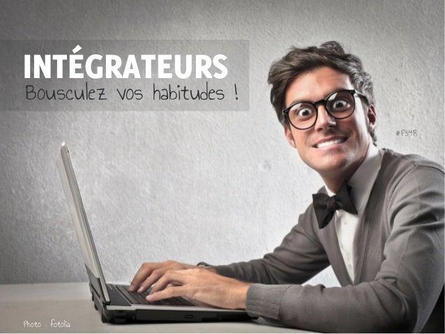 INTÉGRATEURS Bousculez vos habitudes! Photo: fotolia #F34R