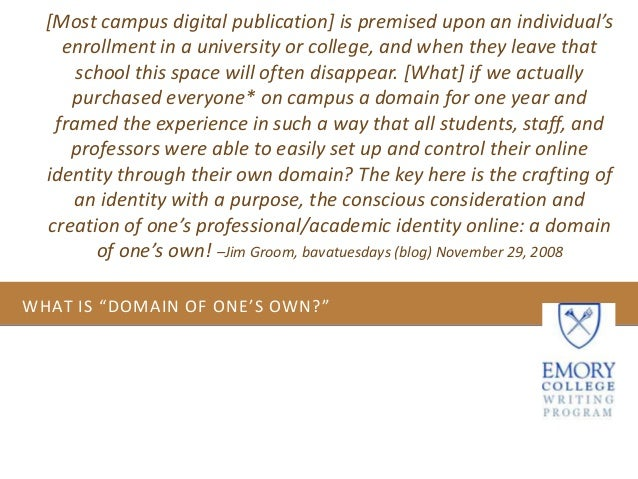 "WHAT IS ""DOMAIN OF ONE'S OWN?""[Most campus digital publication] is premised upon an individual'senrollment in a university..."