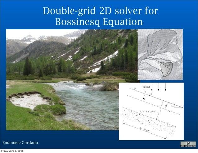 Emanuele CordanoDouble-grid 2D solver forBossinesq EquationFriday, June 7, 2013