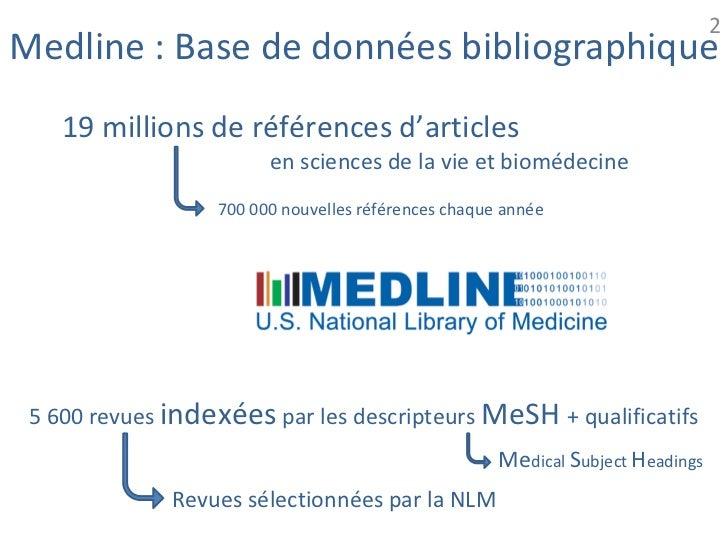 2Medline : Base de données bibliographique    19 millions de références d'articles                        en sciences de l...