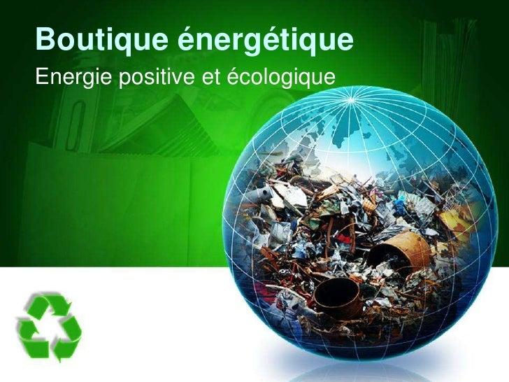 Boutique énergétique<br />Energie positive et écologique<br />