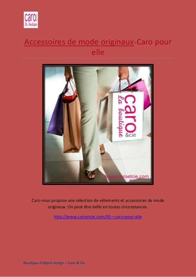 Boutique d'objets design – Caro & Cie Accessoires de mode originaux-Caro pour elle Caro vous propose une sélection de vête...