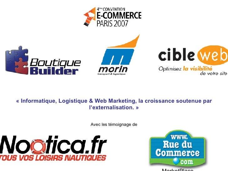 «Informatique, Logistique & Web Marketing, la croissance soutenue par l'externalisation.» Avec les témoignage de MarketP...