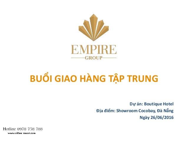 BUỔI GIAO HÀNG TẬP TRUNG Dự án: Boutique Hotel Địa điểm: Showroom Cocobay, Đà Nẵng Ngày 26/06/2016