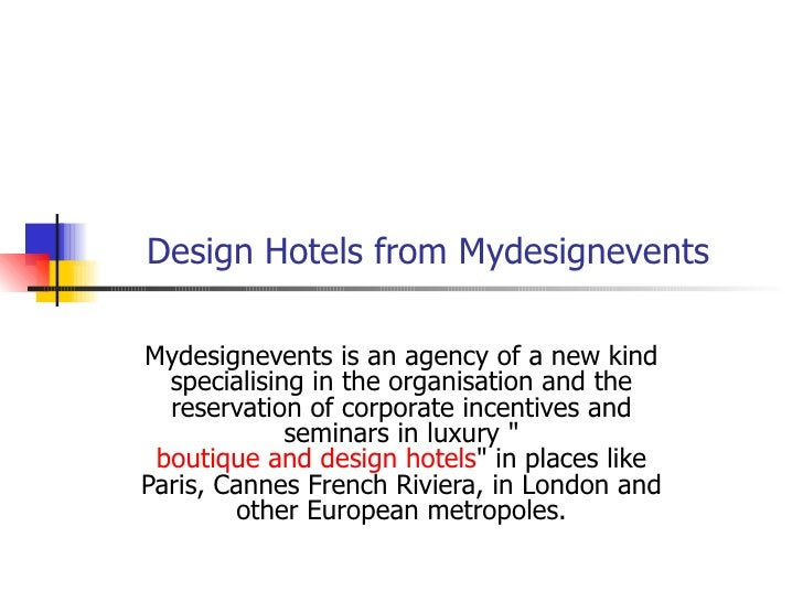 Design Hotels from Mydesignevents Mydesignevents is an agency of a new kind specialising in the organisation and the reser...