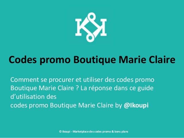 Codes promo Boutique Marie Claire Comment se procurer et utiliser des codes promo Boutique Marie Claire ? La réponse dans ...