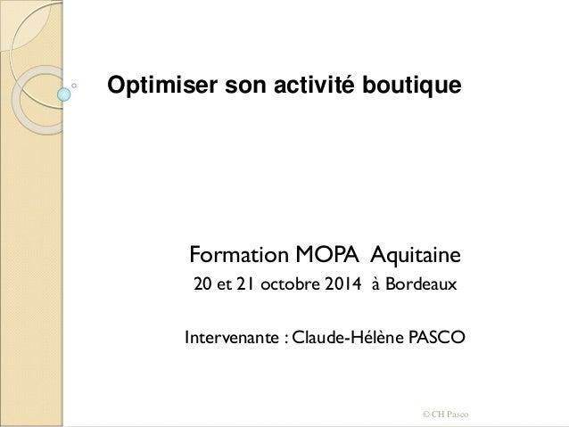 Formation MOPA Aquitaine 20 et 21 octobre 2014 à Bordeaux Intervenante : Claude-Hélène PASCO © CH Pasco Optimiser son acti...