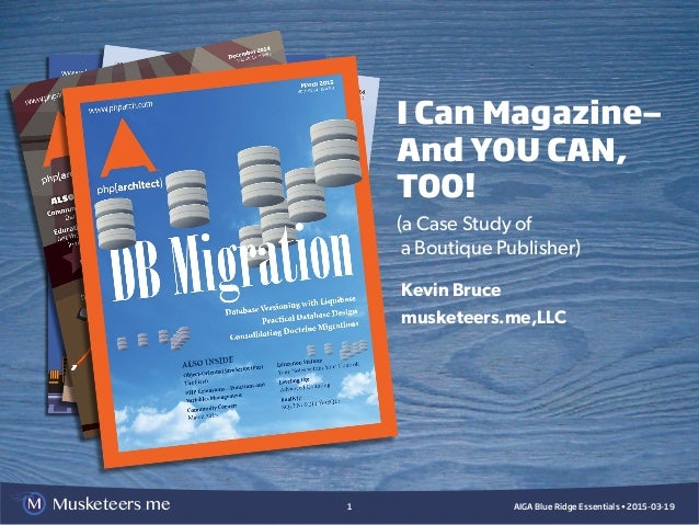 Musketeers.me AIGA Blue Ridge Essentials • 2015-03-191 I Can Magazine— And YOU CAN, TOO! (a Case Study of a Boutique Publi...