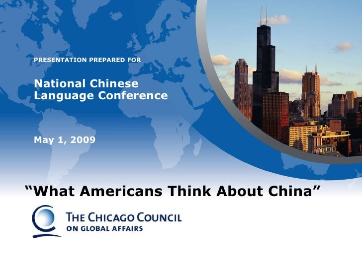 "PRESENTATION PREPARED FOR     National Chinese  Language Conference    May 1, 2009     ""What Americans Think About China"""
