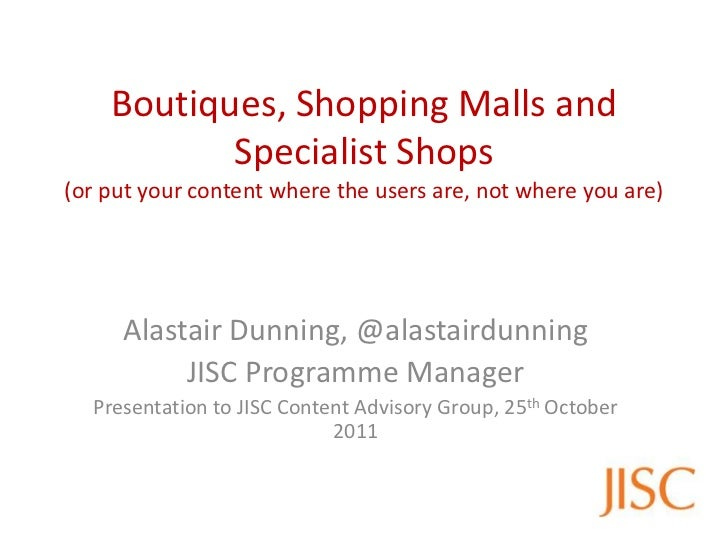 Boutiques, Shopping Malls and           Specialist Shops(or put your content where the users are, not where you are)     A...