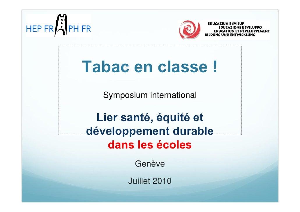 Tabac en classe !    Symposium international    Lier santé, équité et développement durable     dans les écoles           ...