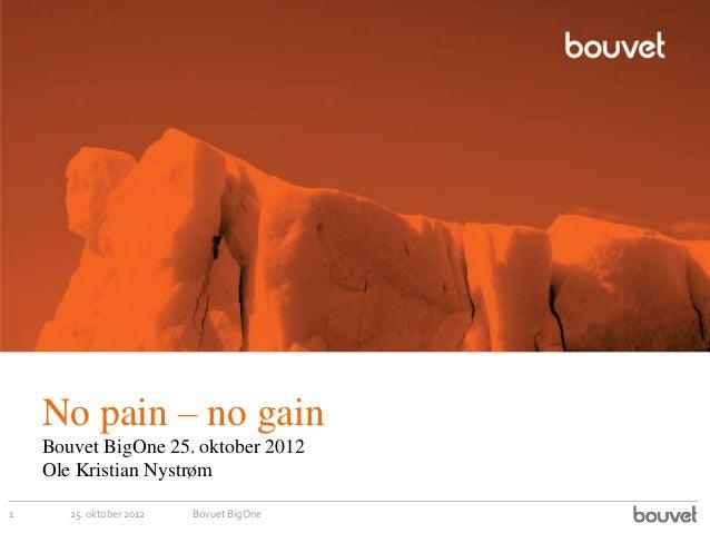 No pain – no gain Bouvet BigOne 25. oktober 2012 Ole Kristian Nystrøm 25. oktober 20121 Bovuet BigOne