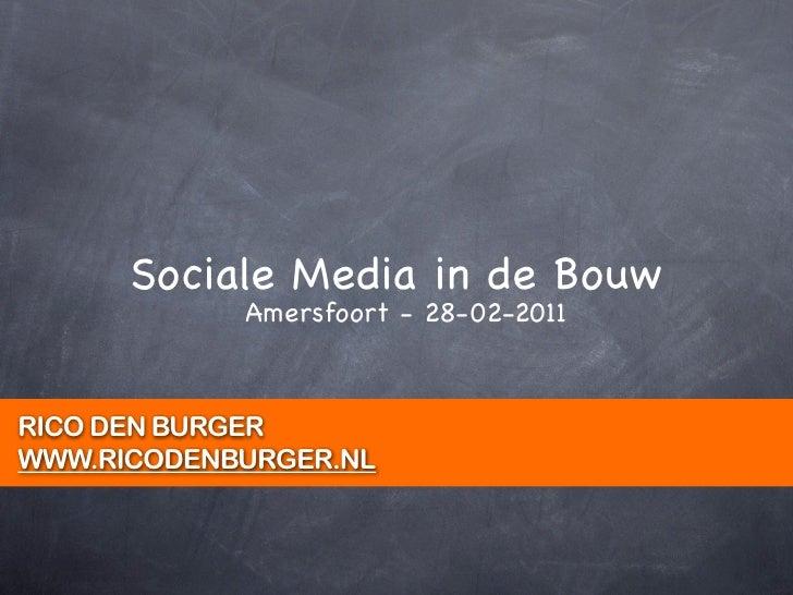 Sociale Media in de Bouw            Amersfoort - 28-02-2011RICO DEN BURGERWWW.RICODENBURGER.NL