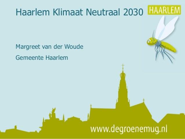 Margreet van der Woude Gemeente Haarlem Haarlem Klimaat Neutraal 2030
