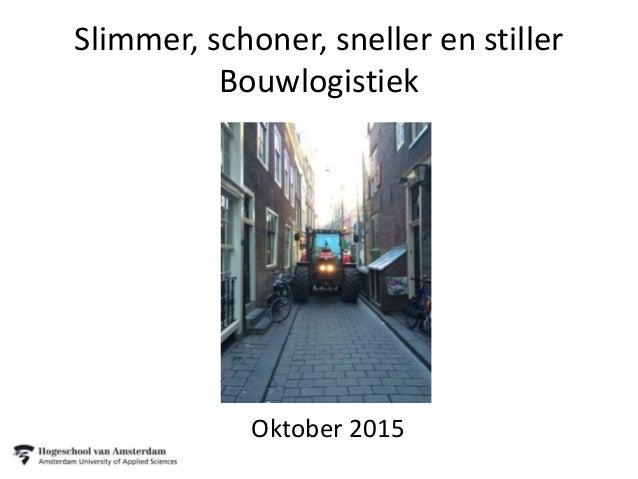 Slimmer, schoner, sneller en stiller Bouwlogistiek Oktober 2015