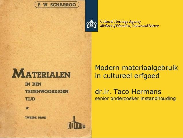 Modern materiaalgebruik  in cultureel erfgoed  dr.ir. Taco Hermans  senior onderzoeker instandhouding