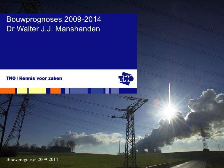 Bouwprognoses 2009-2014 Dr Walter J.J. Manshanden
