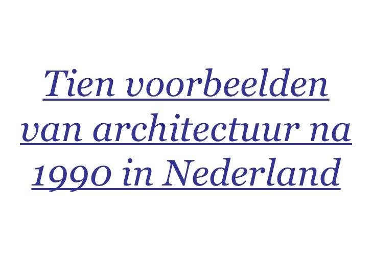 Tien voorbeelden van architectuur na 1990 in Nederland
