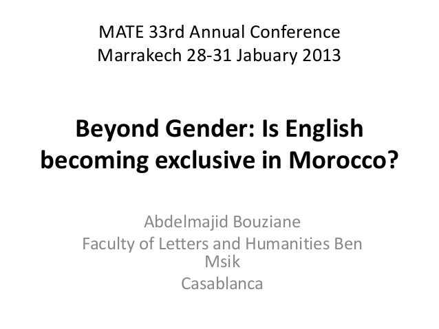 MATE 33rd Annual Conference     Marrakech 28-31 Jabuary 2013   Beyond Gender: Is Englishbecoming exclusive in Morocco?    ...
