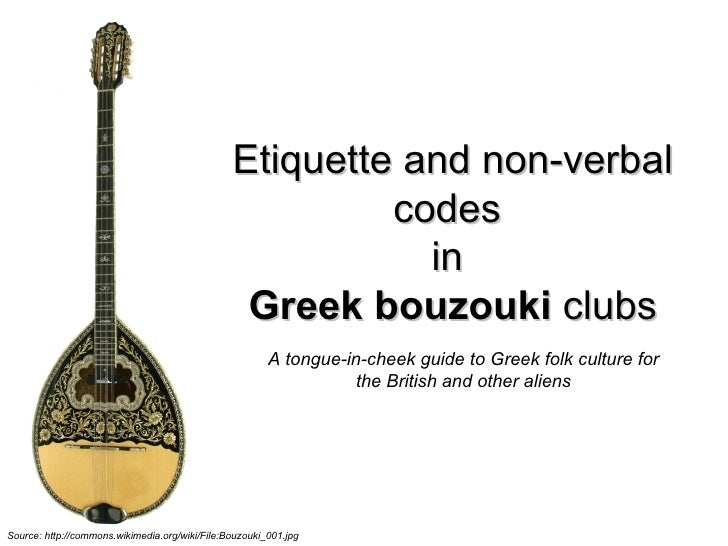 Etiquette and non-verbal codes  in  Greek bouzouki  clubs Source: http://commons.wikimedia.org/wiki/File:Bouzouki_001.jpg ...