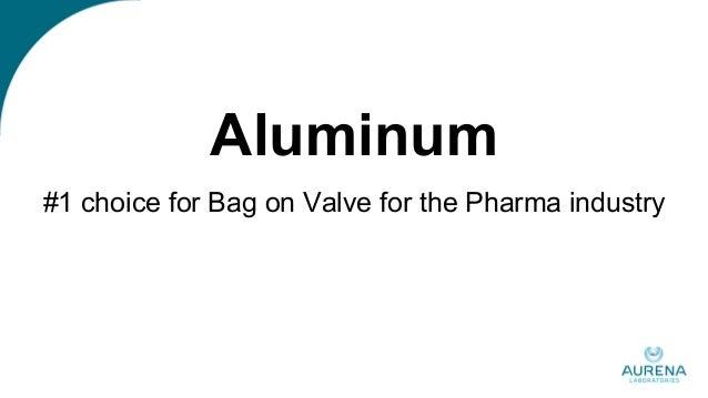 Aluminum #1 choice for Bag on Valve for the Pharma industry