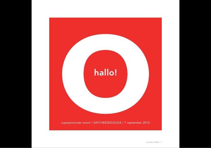 hallo!     superpromoter event / SAYCHEESEGOUDA / 7 september 2010                                                        ...