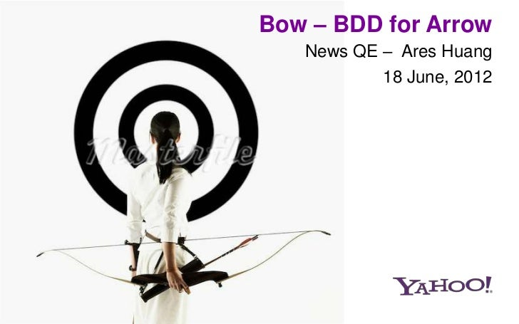 Bow – BDD for Arrow   News QE – Ares Huang           18 June, 2012