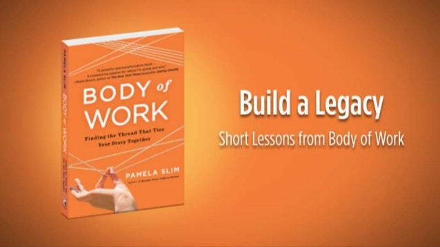 Body of Work Slideshare:  Short Lessons to Help You Build Your legacy | Tribute to the book by Pam Slim