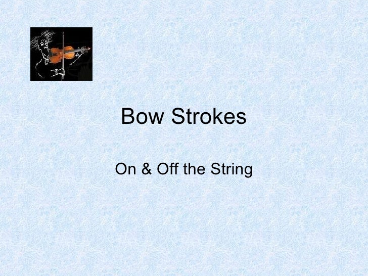 Bow   Strokes On & Off the String