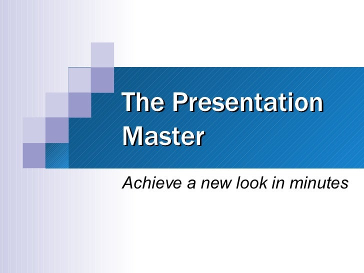 The Presentation Master Achieve a new look in minutes