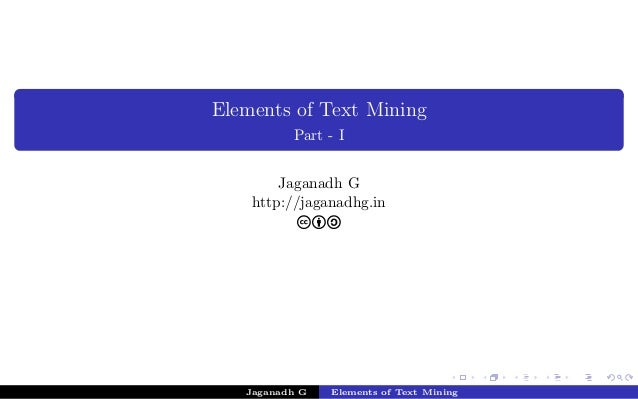 Elements of Text Mining Part - I Jaganadh G http://jaganadhg.in cba Jaganadh G Elements of Text Mining