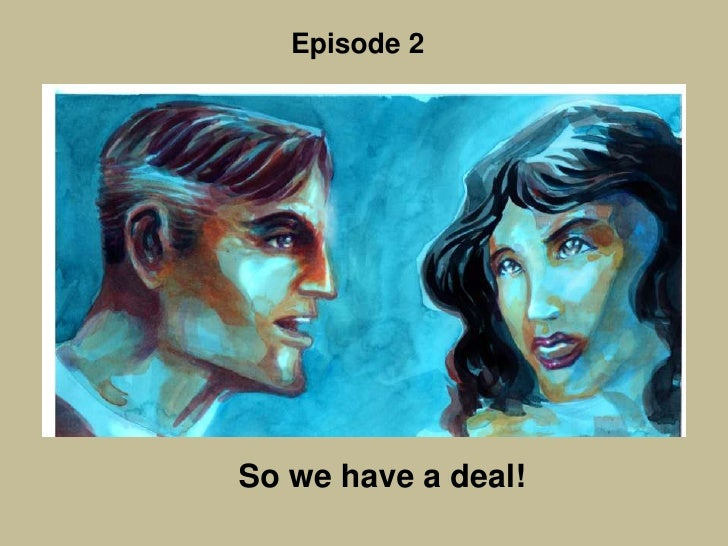 So we have a deal!<br />Episode 2<br />