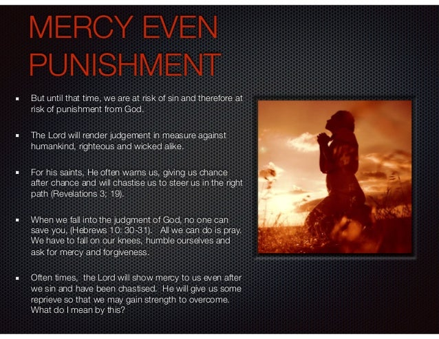 MERCY EVEN PUNISHMENT But until that time, we are at risk of sin and therefore at risk of punishment from God. The Lord wi...