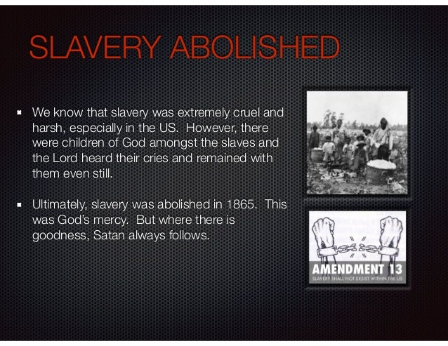 SLAVERY ABOLISHED We know that slavery was extremely cruel and harsh, especially in the US. However, there were children o...