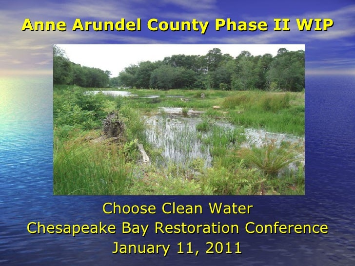 Anne Arundel County Phase II WIP Choose Clean Water Chesapeake Bay Restoration Conference January 11, 2011