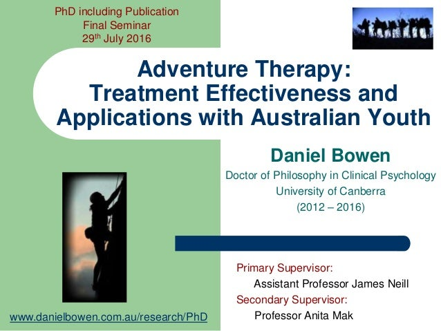 Daniel Bowen Doctor of Philosophy in Clinical Psychology University of Canberra (2012 – 2016) Adventure Therapy: Treatment...