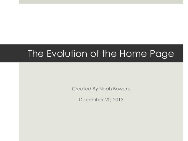 The Evolution of the Home Page  Created By Noah Bowens December 20, 2013