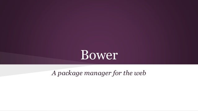 Bower A package manager for the web