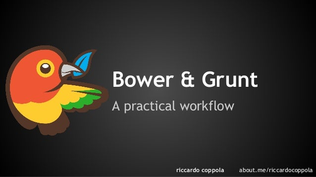 Bower & Grunt  A practical workflow  riccardo coppola about.me/riccardocoppola