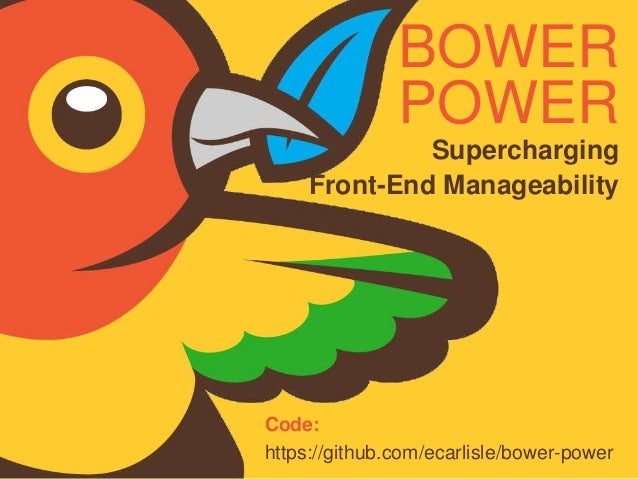 BOWER POWER Supercharging Front-End Manageability Code: https://github.com/ecarlisle/bower-power
