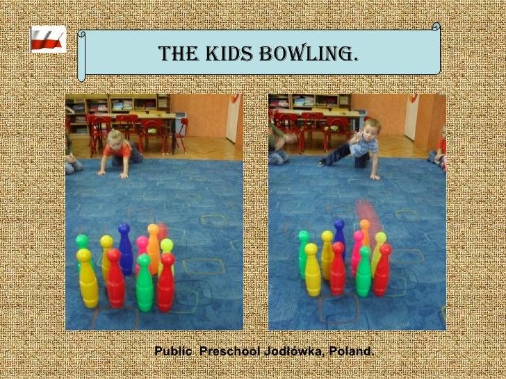 The kids bowling. Public  Preschool Jodłówka, Poland.