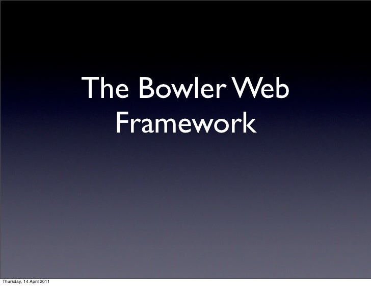 The Bowler Web                            FrameworkThursday, 14 April 2011