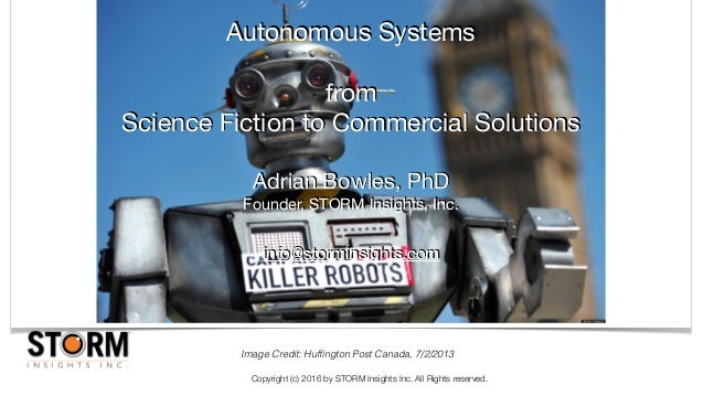 Copyright (c) 2016 by STORM Insights Inc. All Rights reserved. Autonomous Systems  from  Science Fiction to Commercial Sol...