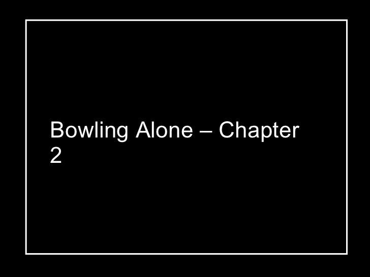 bowling alone chapter  bowling alone chapter 2 changes in media industry in the age of new media