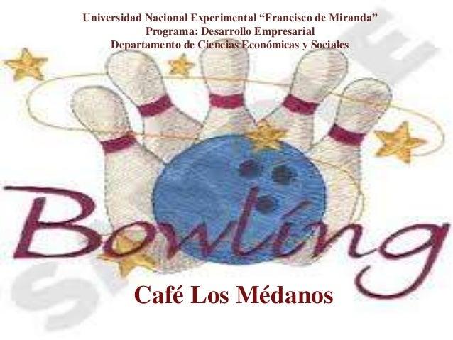 """Café Los Médanos Universidad Nacional Experimental """"Francisco de Miranda"""" Programa: Desarrollo Empresarial Departamento de..."""