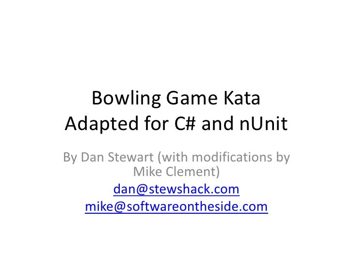 Bowling Game KataAdapted for C# and nUnit<br />By Dan Stewart (with modifications by Mike Clement)<br />dan@stewshack.com<...